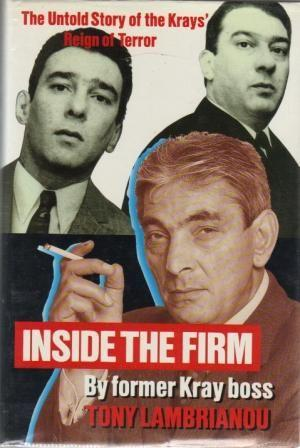 The Untold Story of the Inside the Firm by former Kray boss Tony Lambrianou