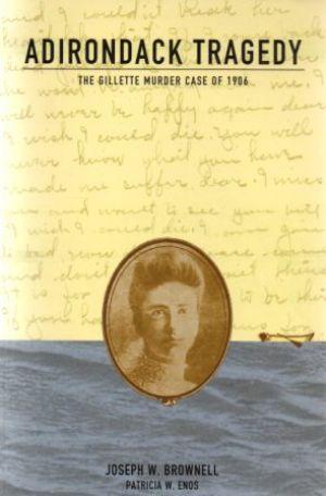 ADIRONDACK TRAGEDY The Gillette Murder Case of: Brownell (Joseph W.)