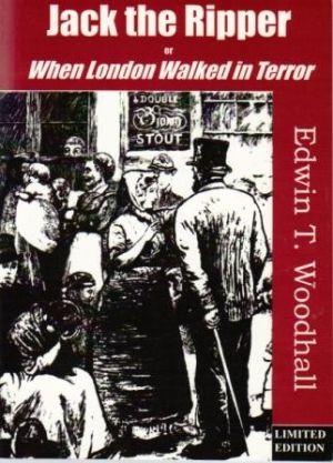 JACK THE RIPPER Or When London Walked: Woodhall (Edwin T.)