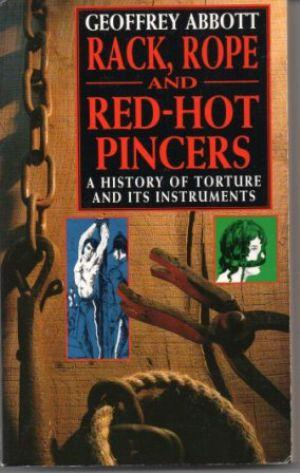 RACK, ROPE AND RED-HOT PINCERS A History: Abbott (Geoffrey)