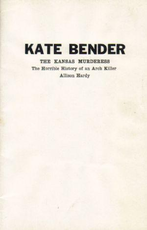 KATE BENDER The Kansas Murderess. The Horrible: Hardy (Allison)
