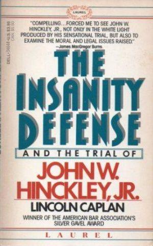 An analysis of the effect of john hinckley jr on the insanity defense