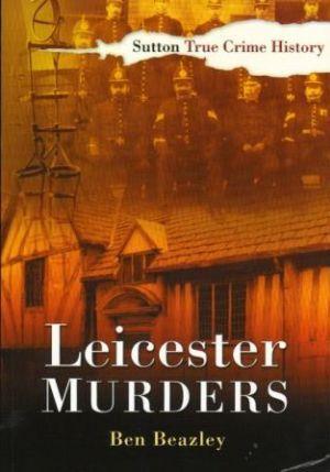LEICESTER MURDERS: Beazley (Ben)