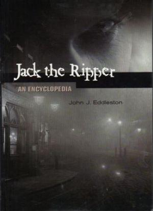 JACK THE RIPPER An Encyclopedia: Eddleston (John J.)