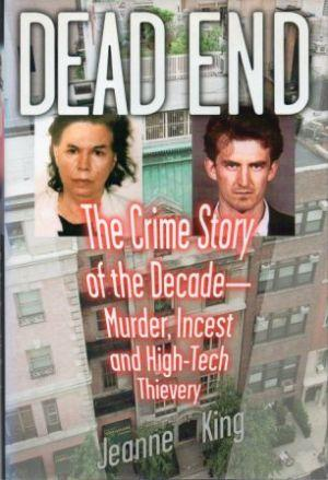 DEAD END The Crime Story of the Decade: Murder, Incest, and High-Tech Thievery: King (Jeanne)