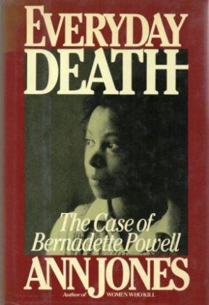 EVERYDAY DEATH The Case of Bernadette Powell: Jones (Ann)