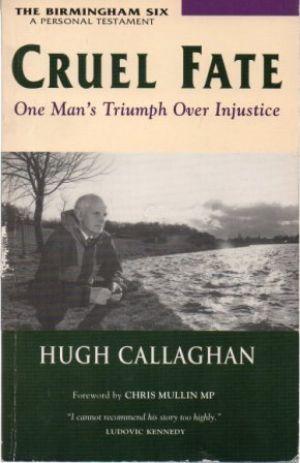 CRUEL FATE One Man's Triumph Over Injustice The Birmingham Six - A Personal Testament: ...