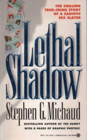 LETHAL SHADOW The Chilling True-Crime Story of: Michaud (Stephen G.)