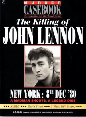MURDER CASEBOOK Investigations into the Ultimate Crime The Killing of John Lennon