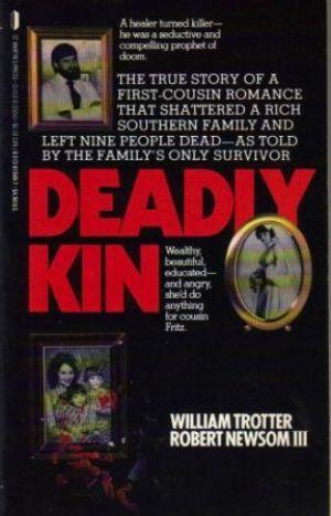 DEADLY KIN. A True Story of Mass Family Murder: Trotter (William) & Newsom III (Robert)