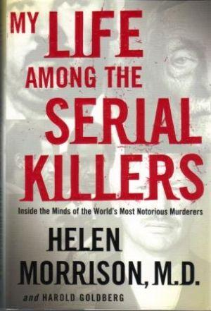 MY LIFE AMONG THE SERIAL KILLERS. Inside: Morrison (Helen) and