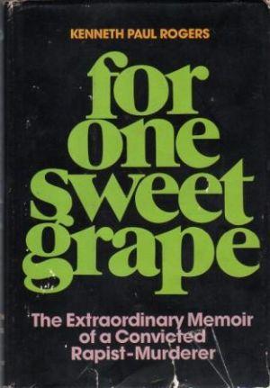 FOR ONE SWEET GRAPE The Extraordinary Memoir: Rogers (Kenneth Paul)