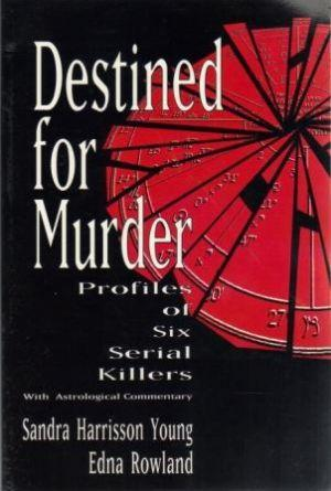 DESTINED FOR MURDER. Profiles of Six Serial Killers. With Astrological Commentaty: Young (Sandra ...