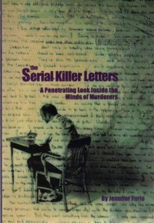 THE SERIAL KILLER LETTERS A Penetrating Look: Furio (Jennifer)