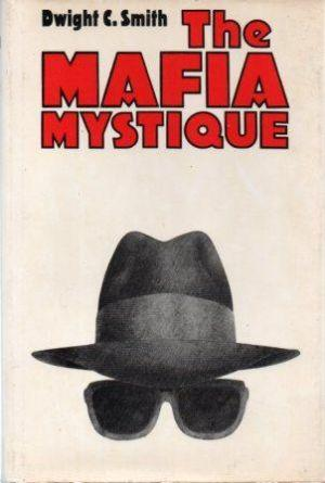 THE MAFIA MYSTIQUE.: Smith Jr (Dwight C.)