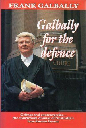 GALBALLY FOR THE DEFENCE Crimes and controversies: Galbally (Frank) with