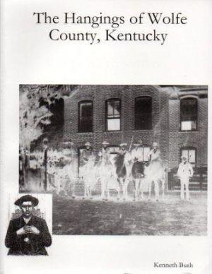 THE HANGINGS OF WOLFE COUNTY, KENTUCKY: Bush (Kenneth)