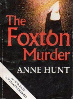 THE FOXTON MURDER An Unsolved New Zealand Murder: Hunt (Anne)