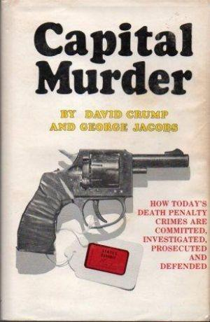 CAPITAL MURDER How Today's Death Penalty Crimes Are Committed, Investigated, Prosecuted and ...