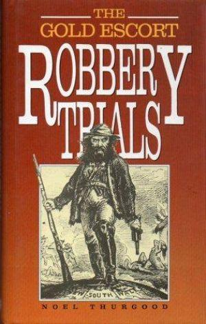 THE GOLD ESCORT ROBBERY TRIALS: Thurgood (Noel)