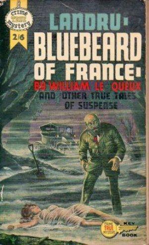 LANDRU BLUEBEARD OF FRANCE And Other True: Le Queux (William)
