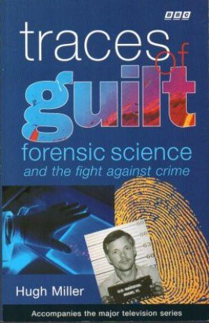 TRACES OF GUILT Forensic Science and the Fight Against Crime