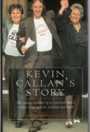 KEVIN CALLAN'S STORY The moving account of a convicted man's tireless campaign for ...