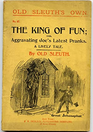The King of Fun; or Aggravating Joe's Latest Pranks: Old Sleuth