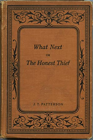 What Next or The Honest Thief: Patterson, J.T.