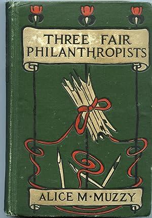 Three Fair Philanthropists: Muzzy, Alice M.