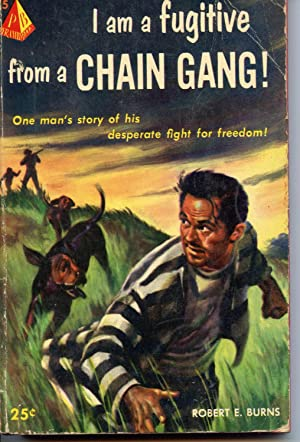 I Am A Fugitive From a Chain Gang!: Burns, Robert E.