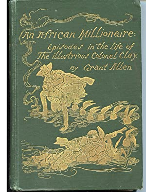 An African Millionaire: Episodes in the Life of the Illustrious Colonel Clay: Allen, Grant