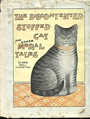 The Discontented Stuffed Cat and Other Moral Tales: Thurston, Clara Bell