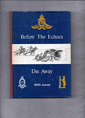 Before The Echoes Die Away: The Story af a Warwickshire Territorial Gunner Regiment 1892 - 1969: ...