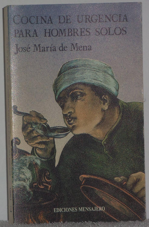 Cocina de urgencia para hombres solos - Mena, José María de