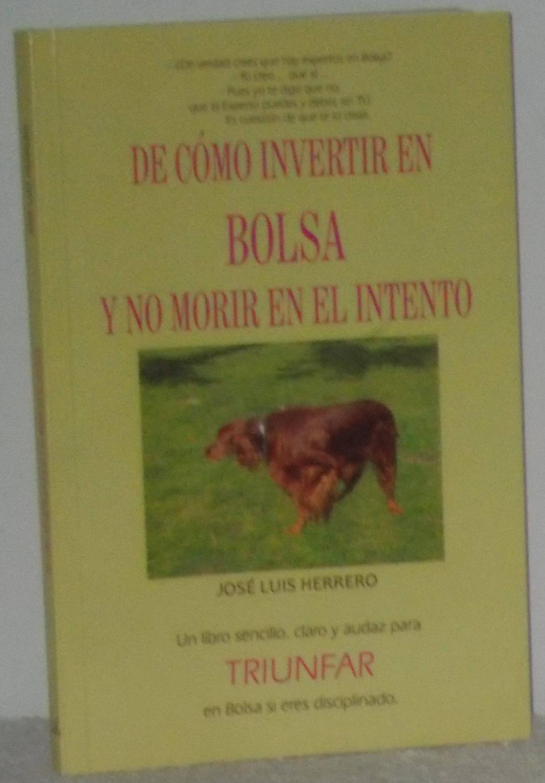 De cómo invertir en Bolsa y no morir en el intento - Herrero, José Luis