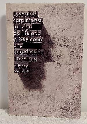 Levantad, carpinteros, la viga del tejado y: Salinger, J.D.