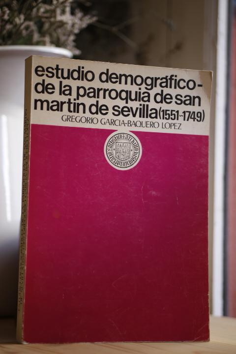 Estudio demografico de la parroquia de San Martin de Sevilla (1551-1749). - GARCÍA-BAQUERO LÓPEZ, Gregorio.