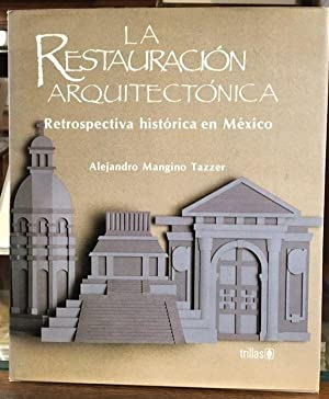 La Restauracion Arquitectonica: Retrospectiva Historica En Mexico: Tazzer, Alejandro Mangino