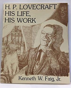 H.P. LOVECRAFT HIS LIFE, HIS WORK: Faig Jr., Kenneth