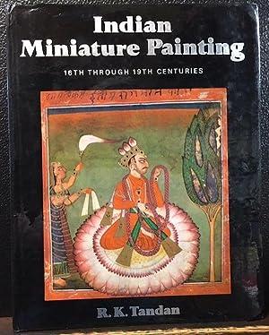 INDIAN MINIATURE PAINTING, 16th Through 19th Centuries: Tandan, R.K.