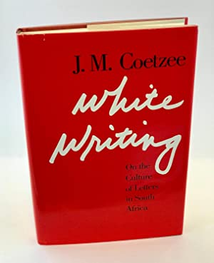 White Writing: On the Culture of Letters: Coetzee, J.M.