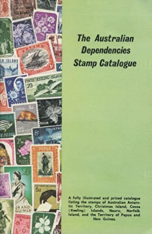 The Australian dependencies stamp catalogue : a priced and illustrated catalogue of the stamps of...