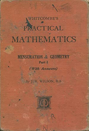 Whitcombe's practical mathematics for technical schools : Wilson, J. R.