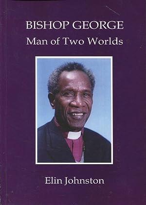 Bishop George : man of two worlds.: Johnston, Elin