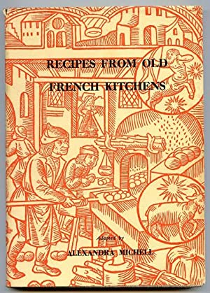 Recipes from old French kitchens : a collection of recipes from the old French masters of cuisine...