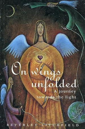 On wings unfolded : a journey towards: Litchfield, Beverley