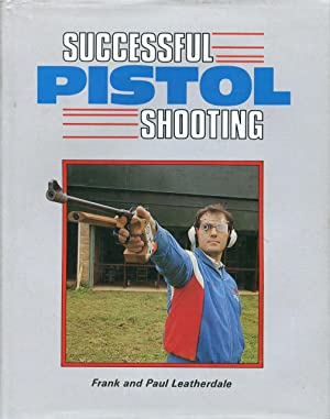 Successful pistol shooting.: Leatherdale, Frank and
