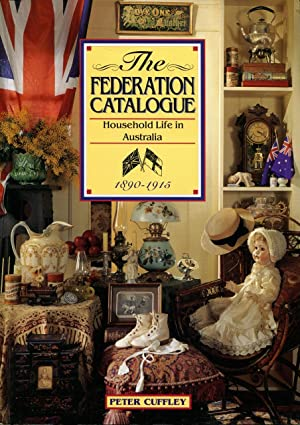 The Federation catalogue : household life in Australia 1890 - 1915.