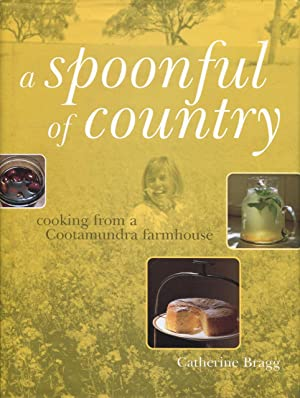 A spoonful of country : cooking from a Cootamundra farmhouse.